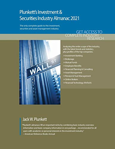 Compare Textbook Prices for Plunkett's Investment & Securities Industry Almanac 2021: The Only Comprehensive Guide to the Investment & Securities Industry Plunkett's Investment and Securities Industry Almanac 2021 Edition ISBN 9781628315561 by Jack W. Plunkett,Plunkett,Jack W.,Plunkett,Martha Burgher,Snider,Isaac,Carnes,Keith,Cappelli,Michael
