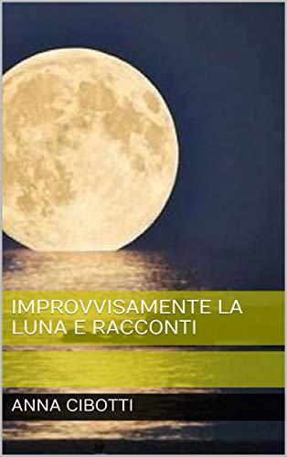 Improvvisamente la luna e racconti