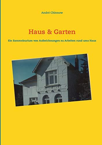 Haus & Garten: Ein Sammelsurium von Aufzeichnungen für Arbeiten rund ums Haus