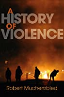 A History of Violence: From the End of the Middle Ages to the Present