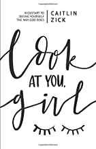 Look at You, Girl: Kickstart to Seeing Yourself the Way God Does
