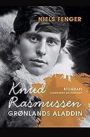 Knud Rasmussen. Grønlands Aladdin