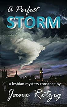 A Perfect Storm: A Lesbian Mystery Romance (The Wrong Woman Quartet Book 4) by [Jane Retzig]