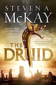 The Druid (Warrior Druid of Britain Book 1) by [Steven A. McKay]