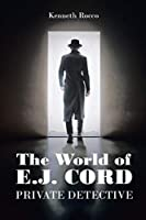 The World of E.J. Cord Private Detective