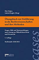 Uebungsbuch zur Einfuehrung in die Rechtswissenschaften und ihre Methoden: Fragen, Faelle und Musterpruefungen samt Loesung aus Oeffentlichem Recht und Privatrecht