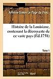 Histoire de la Louisiane, contenant la découverte de ce vaste pays. Tome 1 (French Edition)