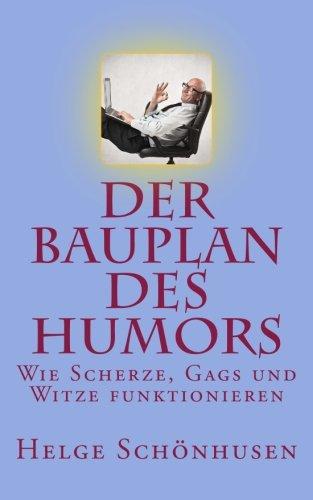 Der Bauplan des Humors: Wie Scherze, Gags und Witze funktionieren (Eine Formel fürs Leben, Band 2)