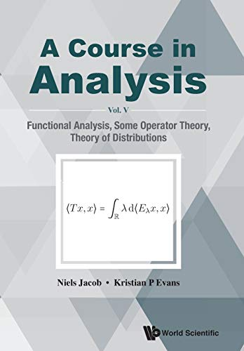 Course in Analysis, a - Vol V: Functional Analysis, Some Operator Theory, Theory of Distributions