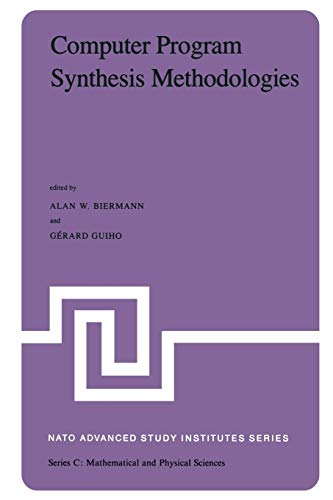 Computer Program Synthesis Methodologies: Proceedings of the NATO Advanced Study Institute held at Bonas, France, September 28–October 10, 1981 (Nato Science Series C: (95), Band 95)