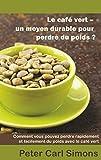 Le café vert - un moyen durable pour perdre du poids?: Comment vous pouvez perdre rapidement et...