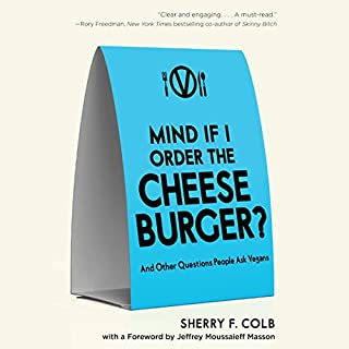 Mind If I Order the Cheeseburger?: And Other Questions People Ask Vegans                   By:                                                                                                                                 Sherry F. Colb                               Narrated by:                                                                                                                                 Rebekah Nemethy                      Length: 9 hrs and 5 mins     Not rated yet     Overall 0.0