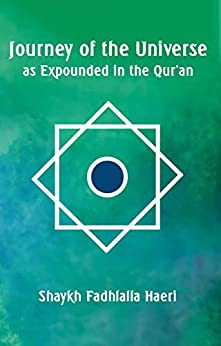 Journey of the Universe as Expounded in the Qur'an (English Edition) por [Shaykh Fadhlalla Haeri, Ibrahim Stokes]