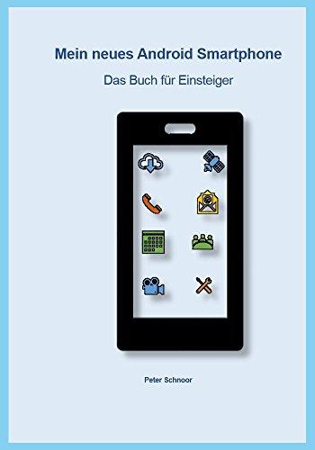 Mein neues Android Smartphone: Das Buch für Einsteiger