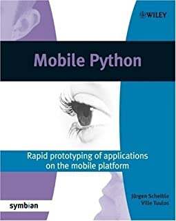Mobile Python: Rapid Prototyping of Applications on the Mobile Platform (Symbian Press) by Scheible, J?gen, Tuulos, Ville published by John Wiley & Sons (2007)