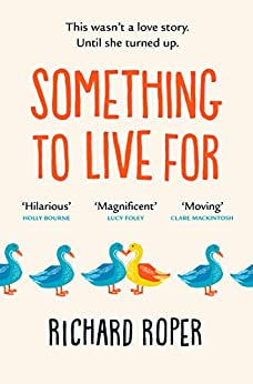 Something to Live For: If you loved Eleanor Oliphant, try this brilliant new read: the most uplifting, funny and feel-good novel of the year! by [Richard Roper]