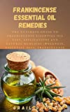 Frankincense Essential Oil Remedies : The Ultimate Guide to Frankincense Essential Oil Uses, Applica...