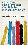 Código de procedimientos civiles para el estado de Yucatán