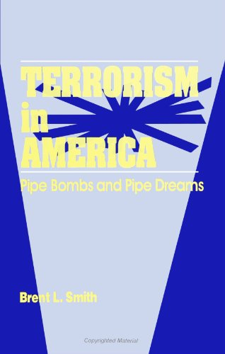 Terrorism in America: Pipe Bombs and Pipe Dreams (S U N Y Series in New Directions in Crime and Justice Studies)