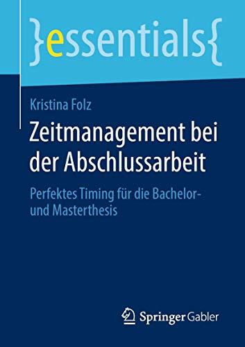 Zeitmanagement bei der Abschlussarbeit: Perfektes Timing für die Bachelor- und Masterthesis (essentials)
