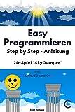 C# - Easy Programmieren: Step by Step - Anleitung für das 2D-Spiel 'Sky Jumper' (German Edition)