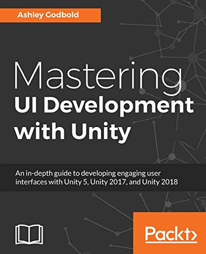 Compare Textbook Prices for Mastering UI Development with Unity: An in-depth guide to developing engaging user interfaces with Unity 5, Unity 2017, and Unity 2018  ISBN 9781787125520 by Godbold, Ashley