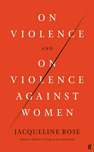 On Violence and On Violence Against Women by [Jacqueline Rose]