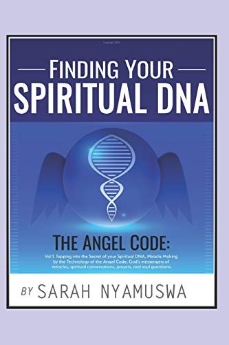 FINDING YOUR SPIRITUAL DNA: THE ANGEL CODE: Tapping into the Secret of your Spiritual DNA, Miracle Making by the Technology of the Angel Code, God's Messengers of miracles, The 72 Names of God