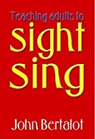 Teaching Adults to Sight-Sing