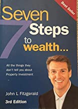 Seven Steps to Wealth: All the Things They Don't Usually Tell You about Purchasing an Investment Property