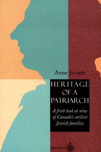 Heritage of a Patriarch: A Fresh Look at Canada's Earliest Jewish Families