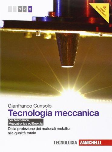 Tecnologia meccanica. Per le Scuole superiori. Con espansione online. Dalla protezione dei materiali metallici alla qualità totale (Vol. 3)