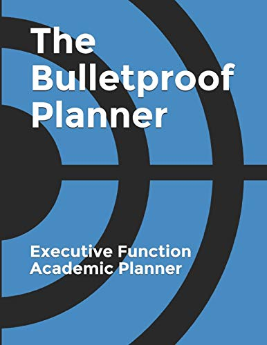 The Bulletproof Planner: Executive Function and ADHD Academic Planner (Bulletproof Planners)