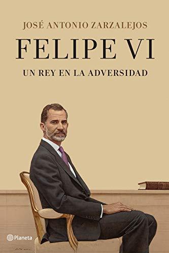 Felipe VI. Un rey en la adversidad (Spanish Edition)