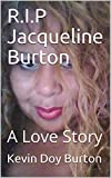 R.I.P Jacqueline Burton : A Love Story (English Edition)