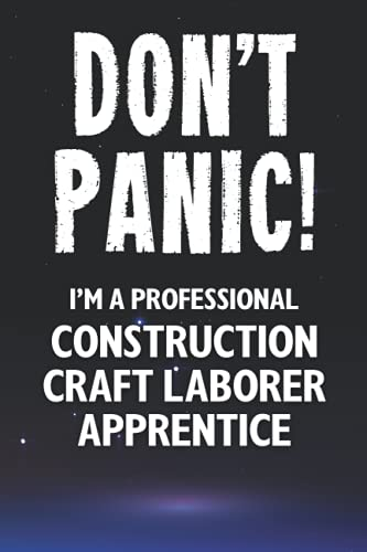 Don't Panic! I'm A Professional Construction Craft Laborer Apprentice: Customized 100 Page Lined Notebook Journal Gift For A Bus