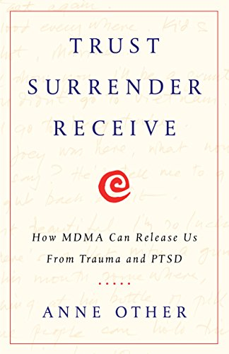 Trust Surrender Receive: How MDMA Can Release Us From Trauma and PTSD (English Edition)