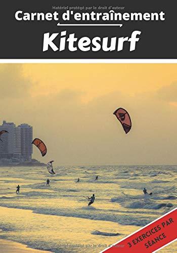 Carnet d'entraînement Kitesurf: Planifier et suivi des séances de sport   Exercice et objectif d'entraînement pour progresser   Passion sportif : Kitesurf   Idée cadeau  