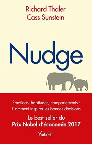 Nudge - Émotions, habitudes, comportements : comment inspirer les bonnes décisions - Le best-seller du Prix Nobel d économie 2017