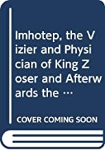 Imhotep, the Vizier and Physician of King Zoser and Afterwards the Egyptian God of Medicine