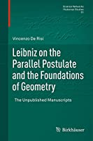 Leibniz on the Parallel Postulate and the Foundations of Geometry: The Unpublished Manuscripts (Science Networks. Historical Studies (51))