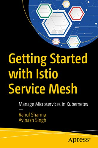 Getting Started with Istio Service Mesh: Manage Microservices in Kubernetes