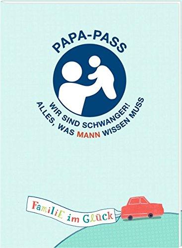Broschur - Familie im Glück - Papa-Pass: Wir sind schwanger! Alles, was Mann wissen muss