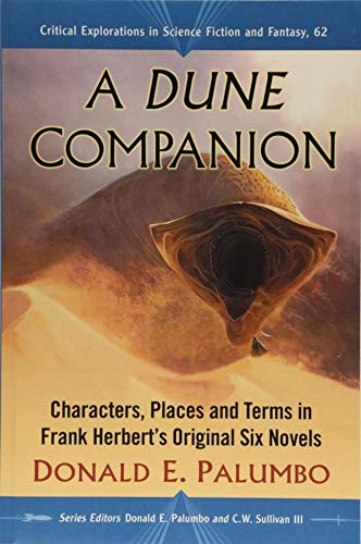 Compare Textbook Prices for A Dune Companion: Characters, Places and Terms in Frank Herbert's Original Six Novels Critical Explorations in Science Fiction and Fantasy, 62  ISBN 9781476669601 by Palumbo, Donald E.
