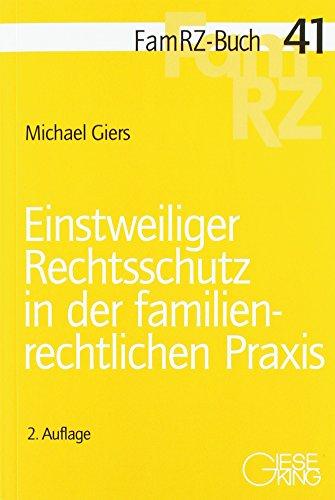 Einstweiliger Rechtsschutz in der familienrechtlichen Praxis (FamRZ-Buch)
