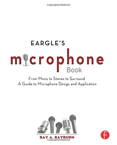 Eargle's Microphone Book: From Mono to Stereo to Surround - A Guide to Microphone Design and Application