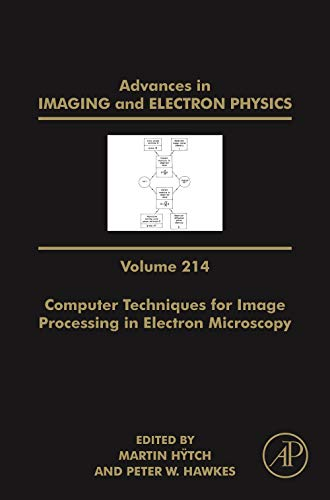 Advances in Imaging and Electron Physics: Computer Techniques for Image Processing in Electron Microscopy (Volume 214) (Advances in Imaging and Electron Physics, Volume 214)