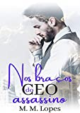 Nos Braços do CEO Assassino - CEOS Livro 4(Livro Ùnico)