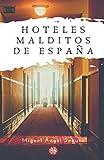 Hoteles Malditos de España: Durmiendo entre fantasmas
