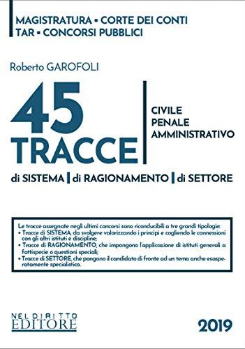 45 tracce di sistema di sistema, di ragionamento, di settore. Civile, penale, amministrativo